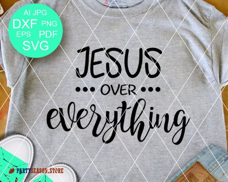 Jesus over Everything Svg  Party season Store