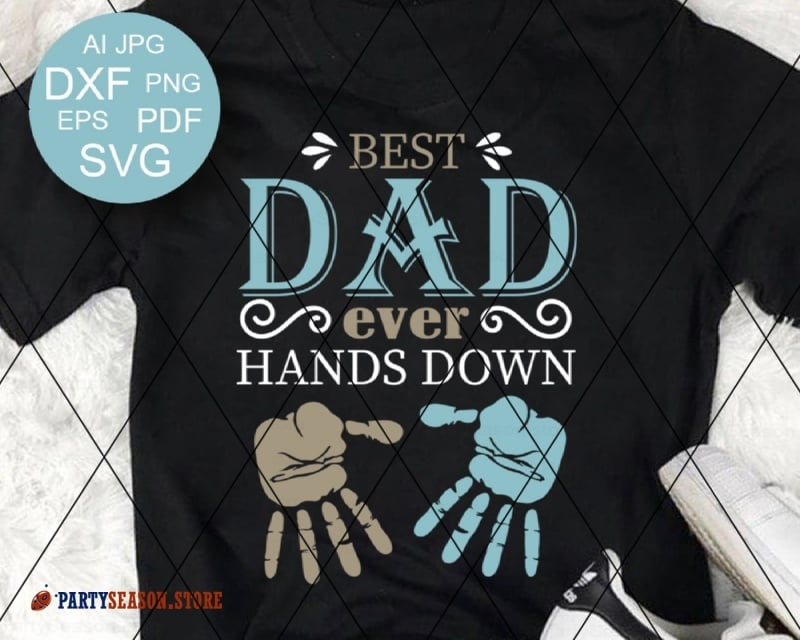 9e5b188a Best Dad Ever Hands Down Svg files Fathers day svg Handprint svg Fathers  gift Fathers shirt