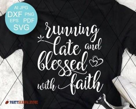 Running late and blessed with faith Svg files Party season store 1