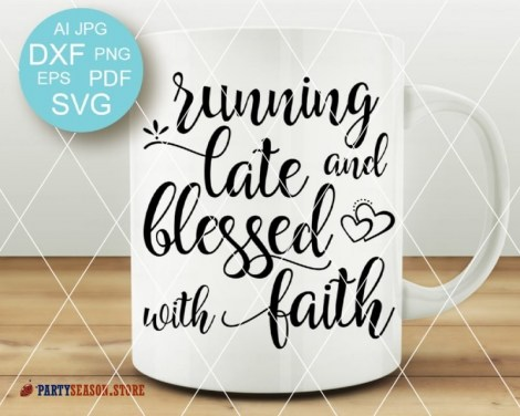Running late and blessed with faith Svg files Party season store 2