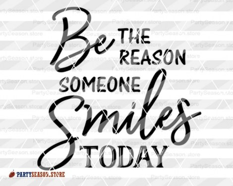 Be The Reason Someone Smiles Today Party season Store 3