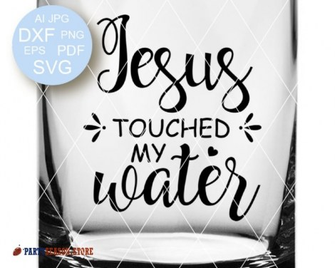 Jesus Touched my Water svg  Party season Store 1