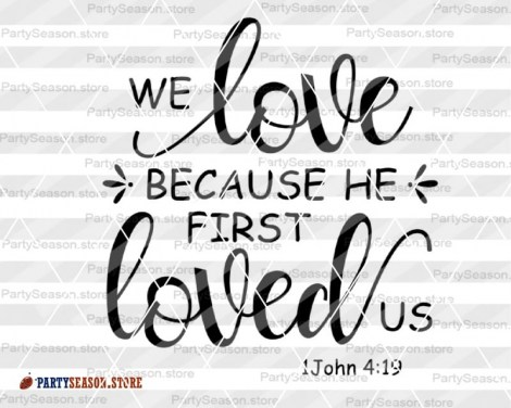 We love because He first loved us svg  Party season store 4