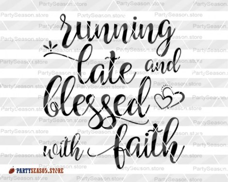 Running late and blessed with faith Svg files Party season store 3