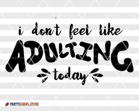 I dont feel like adulting today Party Season 1