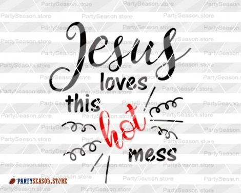 Jesus Loves This Hot Mess 24 Party season store