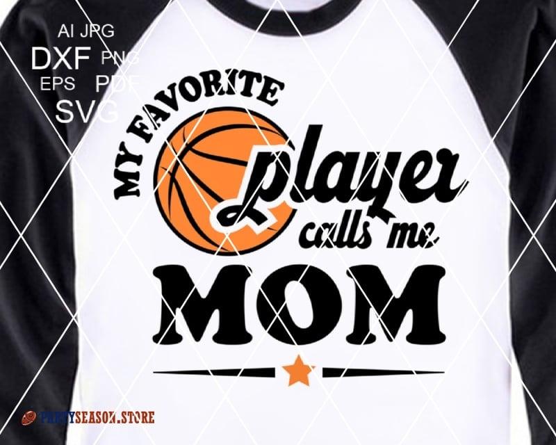 Basketball mom svg My Favorite Basketball Player calls me MOM Svg files  sayings Basketball mom Shirt SVG Favorite Player SVG Silhouette Dxf